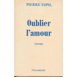Oublier l'amour - Pierre Espil