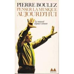 Penser la musique aujourd'hui - Pierre Boulez