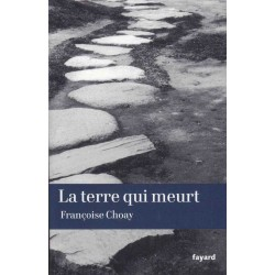 La terre qui meurt - Françoise Choay