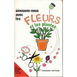 Amusons-nous avec les fleurs et les plantes - A. Leroy