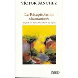 La récapitulation chamanique - Victor Sanchez