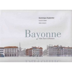 Bayonne ville d'art et d'histoire - Dominique Duplantier